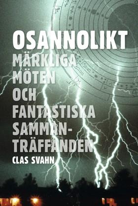 Osannolikt : märkliga möten och fantastiska sammanträffanden av Clas Svahn
