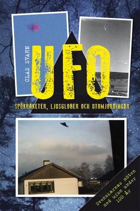UFO : spökraketer, ljusglober och utomjordingar av Clas Svahn