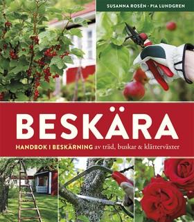 Beskära – handbok i beskärning av träd, buskar och klätterväxter