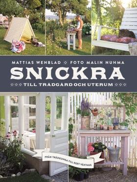 Snickra till trädgård och uterum – från trädgunga till eget växthus