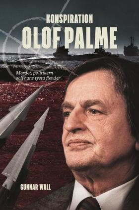 Konspiration Olof Palme – mordet, politikern och hans tysta fiender