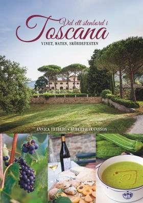 Vid ett stenbord i Toscana : vinet, maten, skördefesten av Annica Triberg