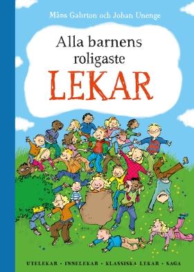 Alla barnens roligaste lekar : utelekar, innelekar, klassiska lekar, saga av Måns Gahrton