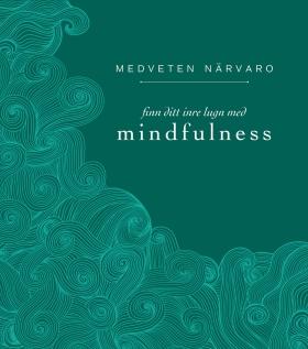 Medveten närvaro – finn ditt inre lugn med mindfulness