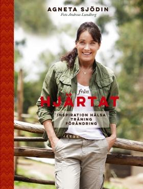 Från hjärtat : inspiration, hälsa, träning, förändring av Agneta Sjödin