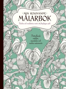 Min rogivande målarbok – Vackra och meditativa motiv att färglägga själv