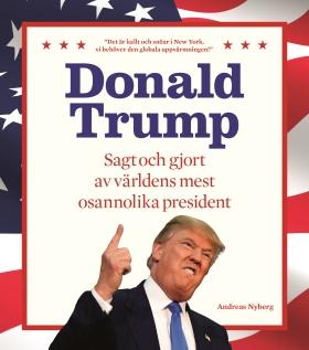 Donald Trump – Sagt och gjort av världens mest osannolika president