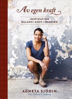 Av egen kraft : inspiration, balans, kost, träning av Agneta Sjödin