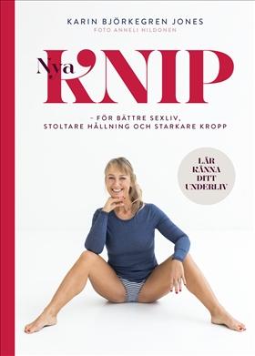 Nya Knip : för starkare kropp, stoltare hållning, bättre sex av Karin Björkegren Jones