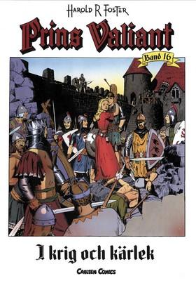 Prins Valiant. Bd 16, I krig och kärlek av Harold R Foster