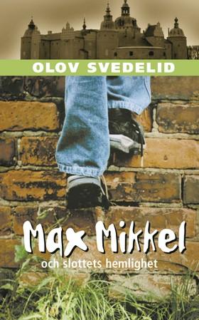 Max Mikkel och slottets hemlighet av Olov Svedelid