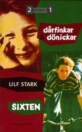 Dårfinkar och dönickar ; Sixten av Ulf Stark