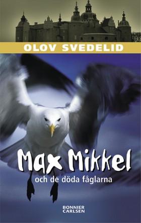 Max Mikkel och de döda fåglarna av Olov Svedelid
