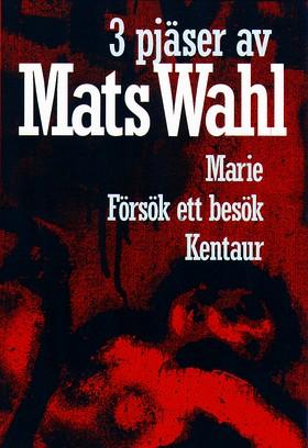 3 pjäser av Mats Wahl