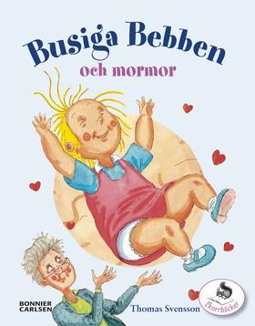 Busiga Bebben och mormor av Thomas Svensson