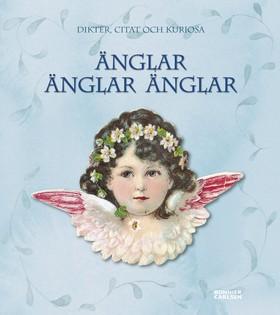 Änglar änglar änglar : dikter, citat och kuriosa av  Redaktionen