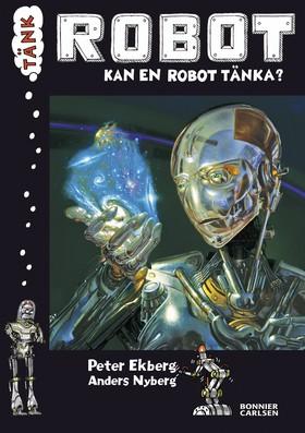 Tänk Robot : kan en robot tänka? av Peter Ekberg