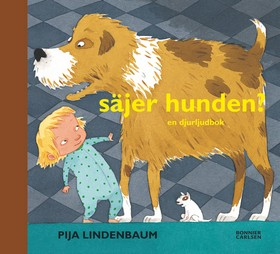 Säjer hunden? : en djurljudbok av Pija Lindenbaum