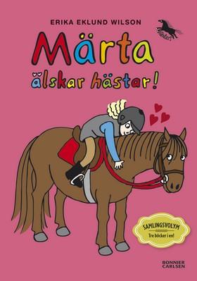 Märta älskar hästar : samlingsvolym tre böcker i en! av Erika Eklund Wilson