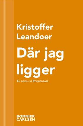 E-bok Där jag ligger: En skräcknovell ur Strandridare av Kristoffer Leandoer