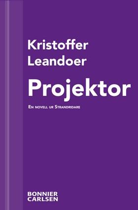 E-bok Projektor: En skräcknovell ur Strandridare av Kristoffer Leandoer
