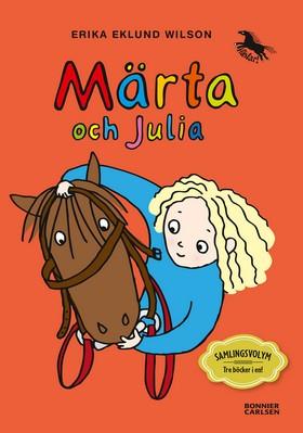 Märta och Julia : samlingsvolym, tre böcker i en! av Erika Eklund Wilson