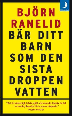 Bär ditt barn som den sista droppen vatten av Björn Ranelid