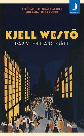 Där vi en gång gått : en roman om en stad och om vår vilja att bli högre än gräset av Kjell Westö