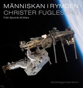 Människan i rymden : från Sputnik till Mars av Christer Fuglesang