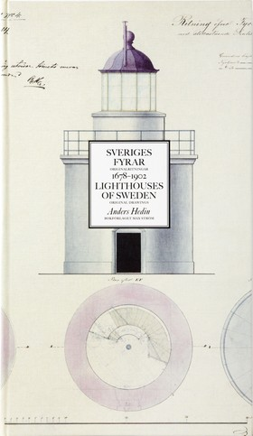 Sveriges fyrar : originalritningar 1678-1902 / Lighthouses of Sweden : original drawings av Anders Hedin