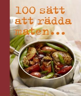 100 sätt att rädda maten av Annica Triberg