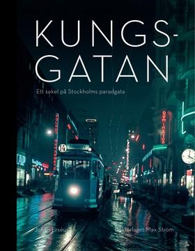 Kungsgatan: Ett sekel på Stockholms paradgata