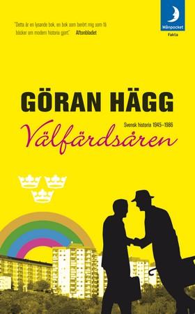 Välfärdsåren : svensk historia 1945-1986 av Göran Hägg