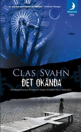 Det okända : övernaturliga fenomen från Sverige och världen av Clas Svahn