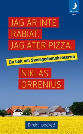 Jag är inte rabiat. Jag äter pizza : en bok om Sverigedemokraterna av Niklas Orrenius