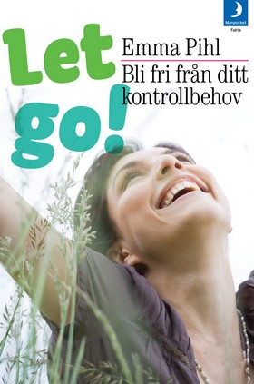 Let go! : bli fri från ditt kontrollbehov av Emma Pihl