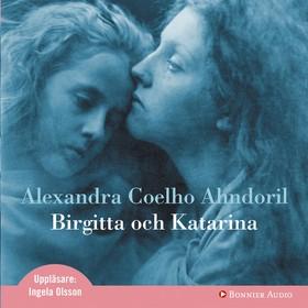Ljudbok Birgitta och Katarina av Alexandra Coelho Ahndoril