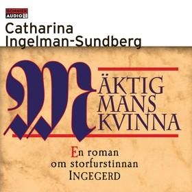 Ljudbok Mäktig mans kvinna : En roman om storfurstinnan INGEGERD av Catharina Ingelman-Sundberg