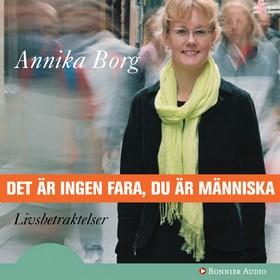 Det är ingen fara, du är människa : Livsbetraktelser av Annika Borg