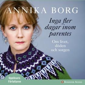 Inga fler dagar inom parentes av Annika Borg