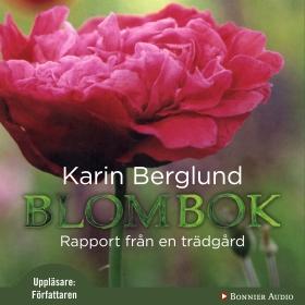 Blombok : Rapport från en trädgård av Karin Berglund