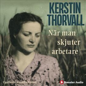 När man skjuter arbetare av Kerstin Thorvall