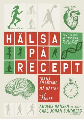 Hälsa på recept : träna smartare, må bättre, lev längre av Anders Hansen