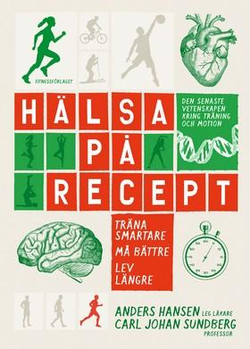 E-bok Hälsa på recept : träna smartare, må bättre, lev längre av Anders Hansen
