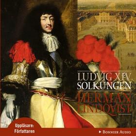 Ljudbok Ludvig XIV: Solkungen av Herman Lindqvist