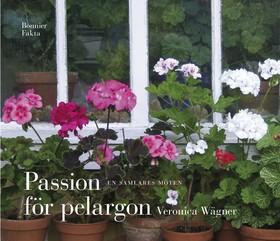 Passion för pelargon : en samlares möten av Veronica Wägner