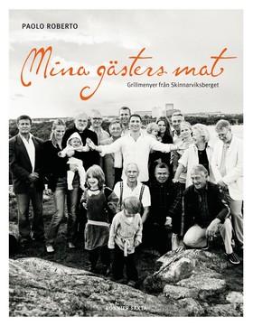 Mina gästers mat : grillmenyer från Skinnarviksberget av Paolo Roberto