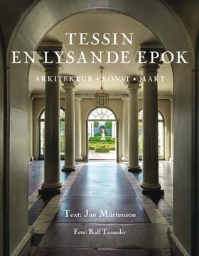Tessin : en lysande epok : arkitektur, konst, makt av Jan Mårtenson