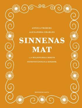 Sinnenas mat : 1,6 miljonerklubbens oemotståndliga kokbok av Annica Triberg