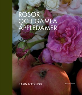 Rosor och gamla äppledamer av Karin Berglund
